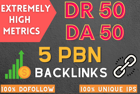 5 Extremely High Metrics 50 DR and 50 DA PBN Backlinks