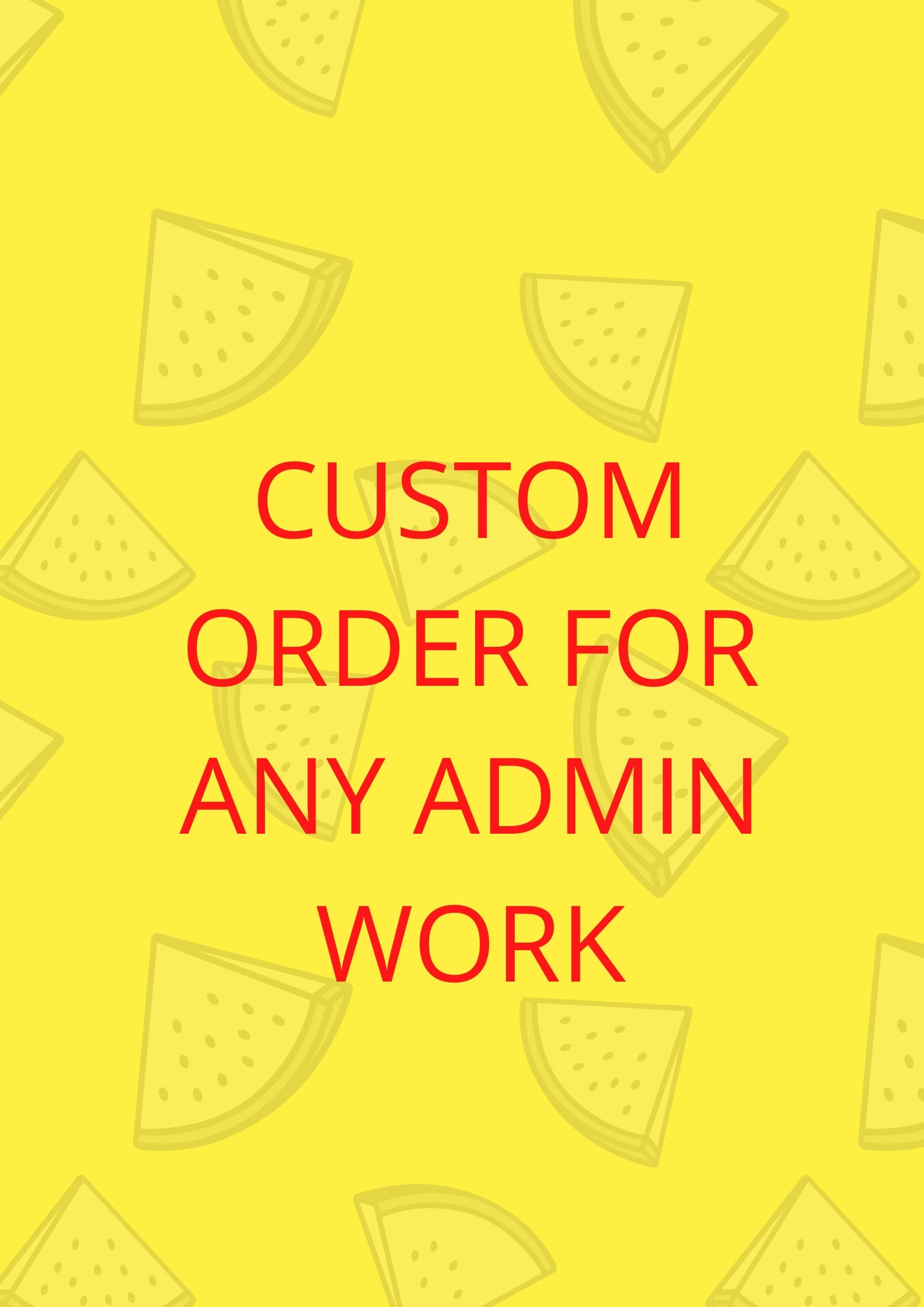 Custom order for any admin related work