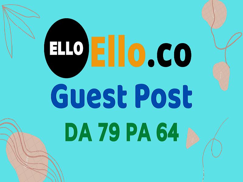 Write And Publish Blog Guest Post On High DA79 Ello. co