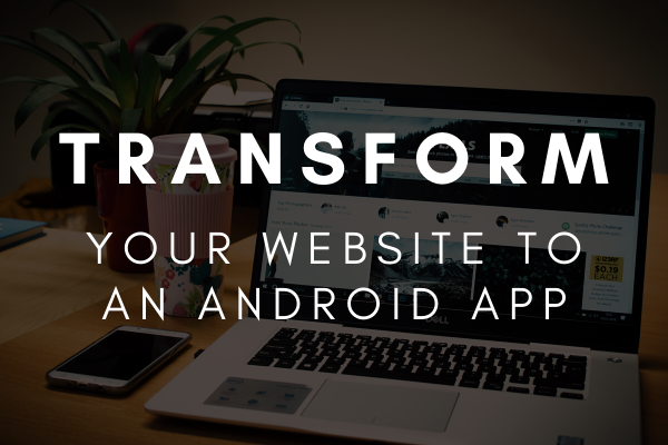 Transform your website to an android app