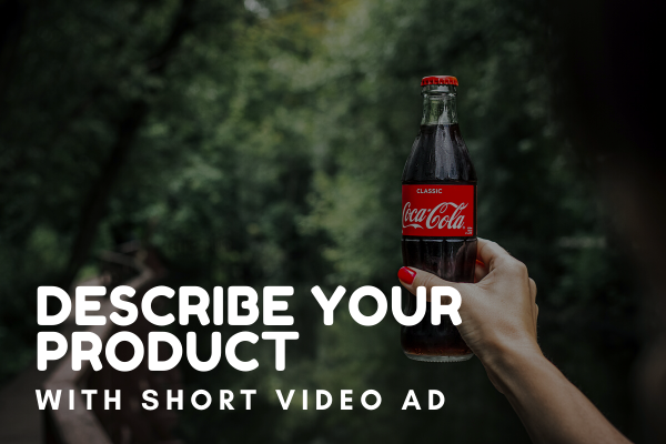 Make a short video ad for your product / brand