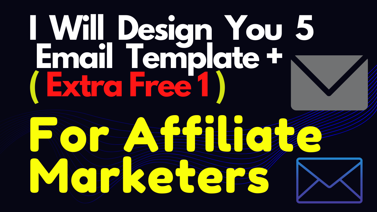 I Will Design You 5 Email Template + Extra Free 1 For Affiliate Marketers