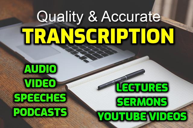 I will do fast and flawless video or audio transcription