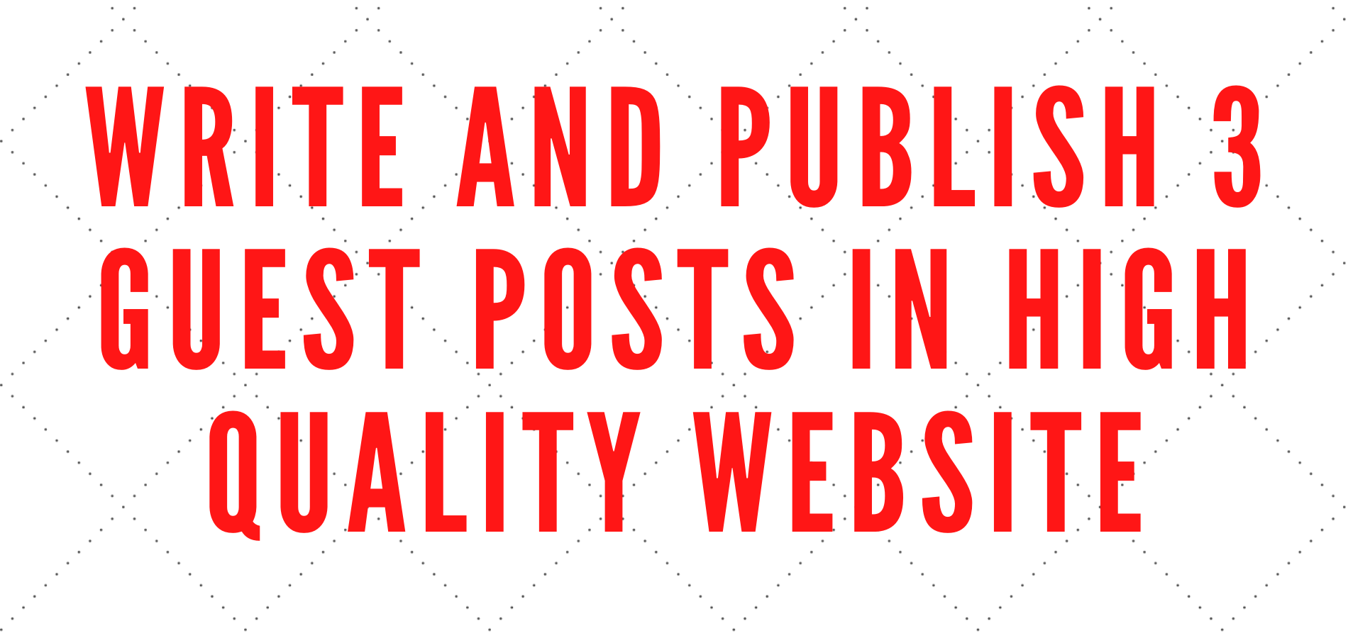 write and publish 3 guest posts in high quality website