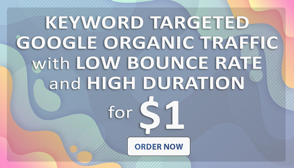 KEYWORD TARGETED Google Organic TRAFFIC with LOW BOUNCE RATE