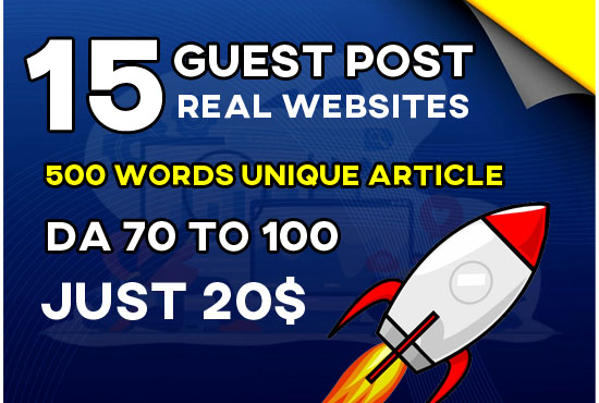 Write And Publish 15 HQ Guest Post On Da 70 To 100 Webistes