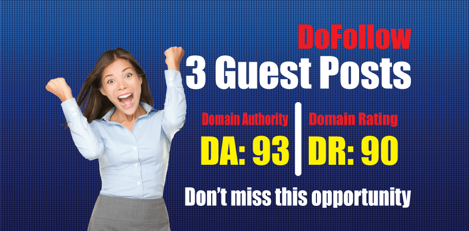 Write and Publish 3 Guest Posts on DoFoIIow DA93,  DR90 Blogs