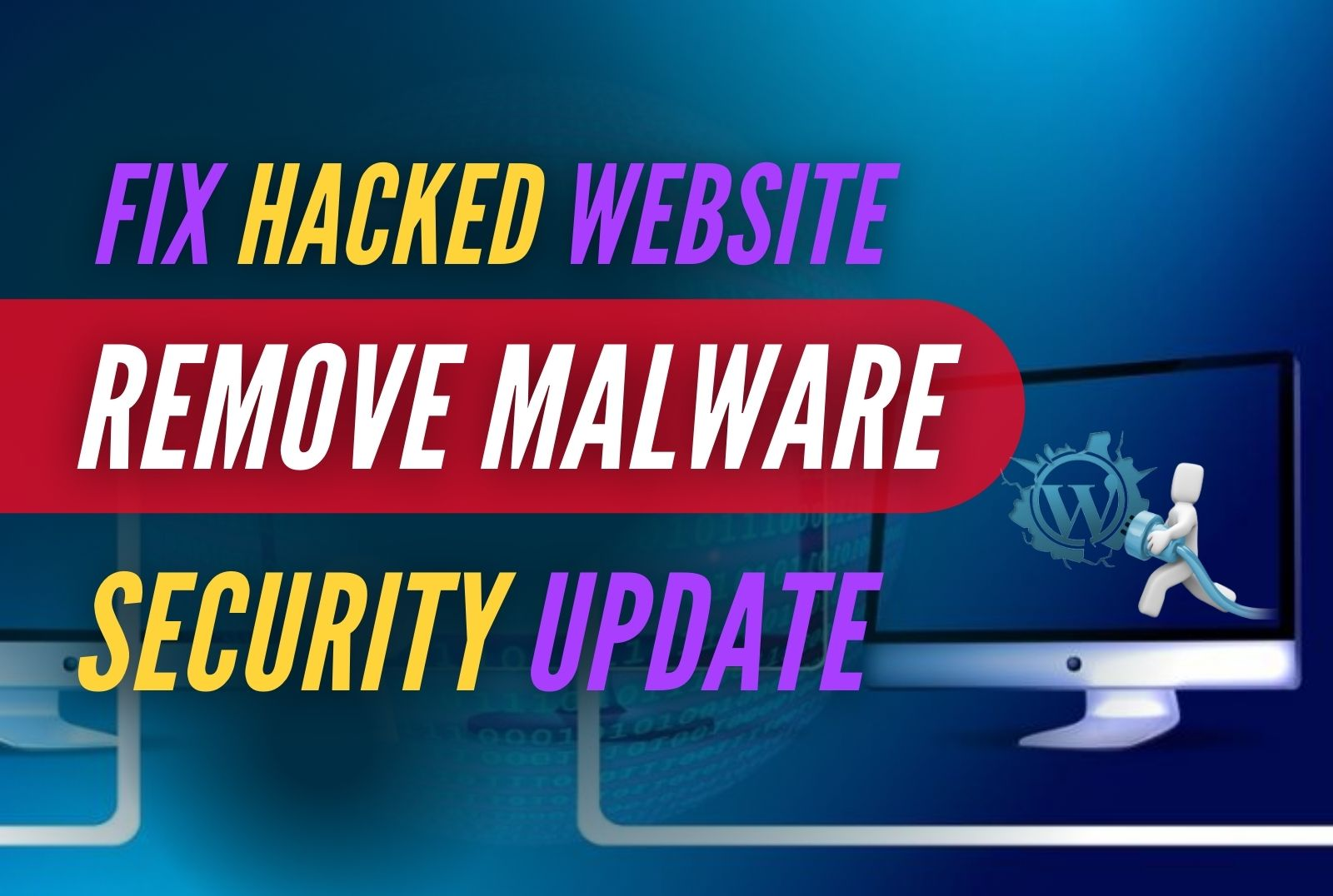 I will remove malware,  fix hacked website,  update wordpress security