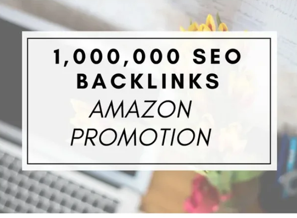 I will create 1,000,000 SEO backlinks for amazon promotion