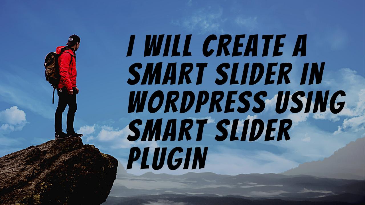 I Will Create A Smart Slider In Wordpress Using Smart Slider Plugin