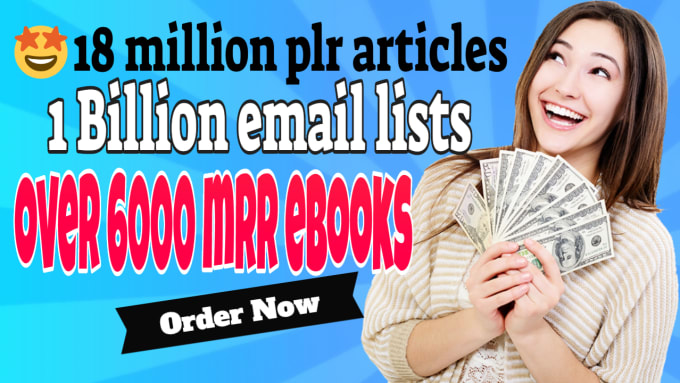I will provide you 1000 Millions of Email list and 19 Million PLR articles, 6000 MRR &PLR EBook,