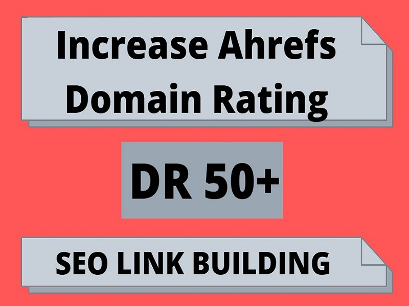 I will increase ahrefs domain rating DR 50 plus,  Increase DR