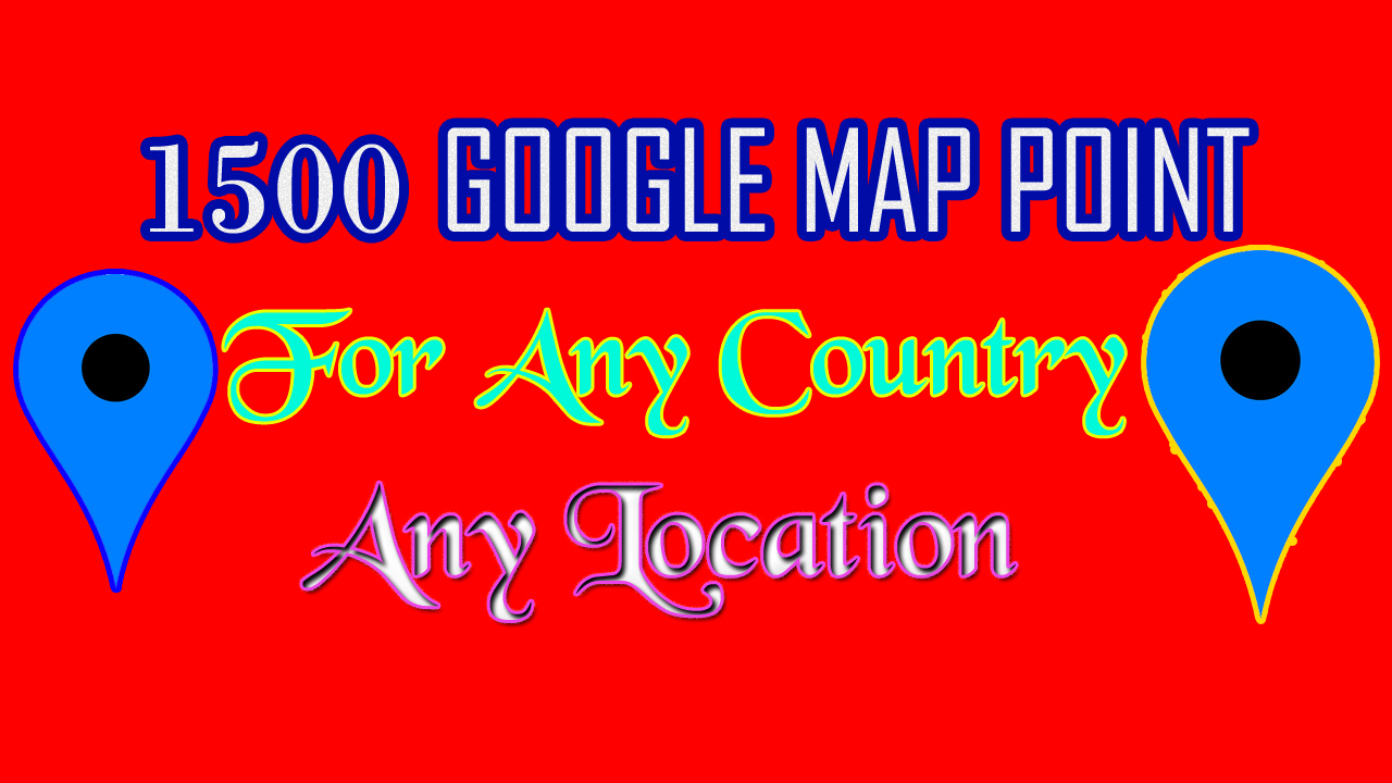 Do 1500 Google Map Point,  Any Country Any Location For Your Listing Business
