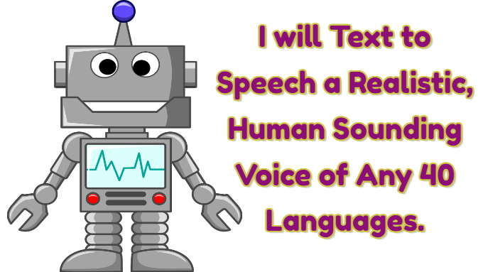 I will Text to Speech a Realistic,  Human Sounding Voice of Any 40 Languages.