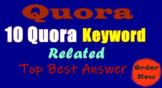 10 HQ Quora Answer with your keywords & url