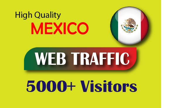 5000+ MEXICO TARGETED low bounce and long visit Human traffic to web or blog site