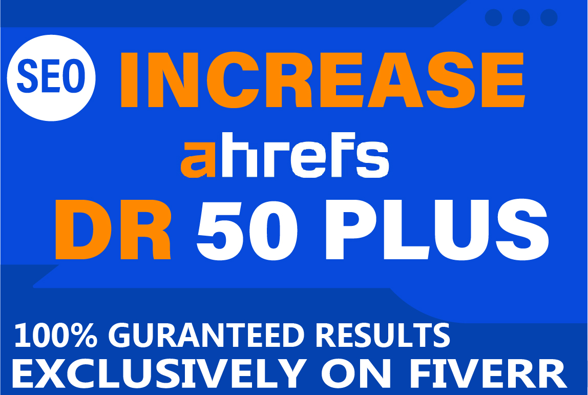 I Will increase domain rating DR ahrefs 55 Plus in 20 days