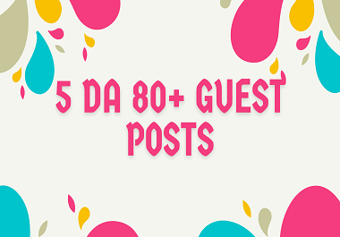Write And Publish 5 Guest Post On High DA 80+ Websites