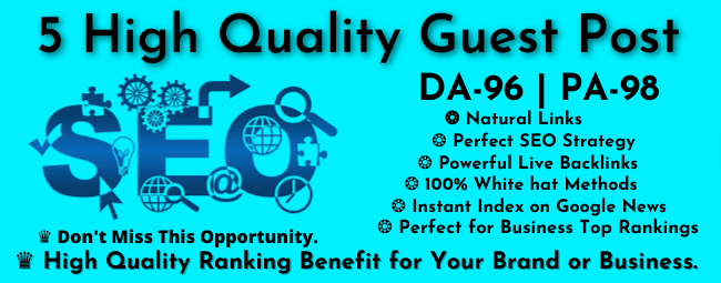write content and publish 5 Guest Posts on High Authority Backlinks