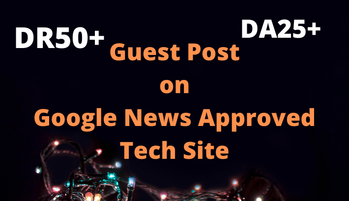 High quality guest post on google News approved Tech site