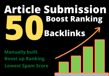 50 high authority article submission backlinks manually built to boost up ranking.