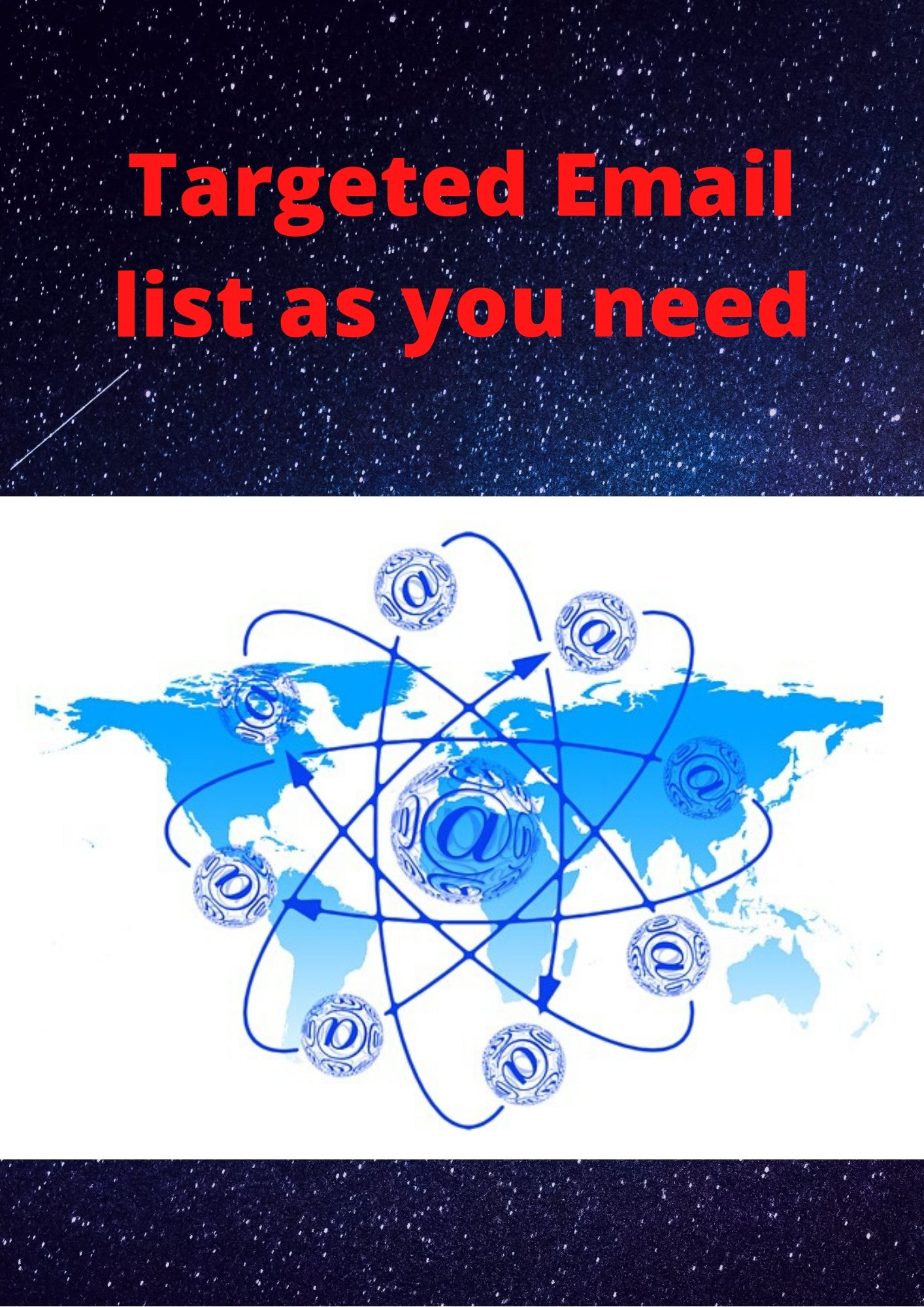 Targeted email list as you will need from all over the world