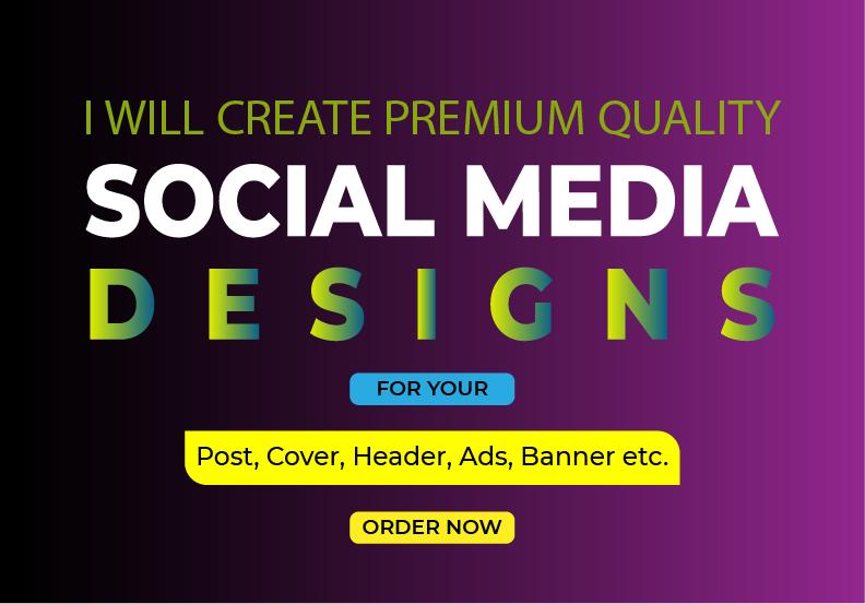 I will create premium quality Social Media Designs.