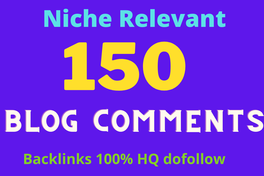 150 Manual Niche Relevant High Da Blog Comments backlink With Top quality dofollow