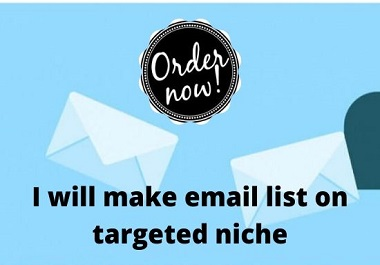 I will make email list on targeted niche