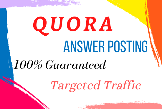 I will offer you 10 quora answers for guaranteed targeted traffic