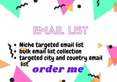 I will provide valid email list niche targeted and bulk email collection