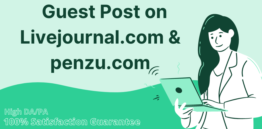 I will write and publish Guest Post with high authority on Livejournal. com and Penzu. com