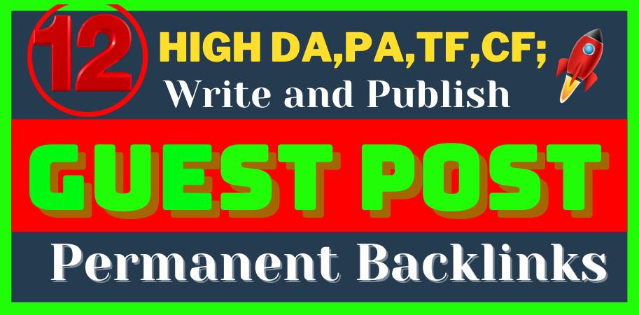 Write & Publish 12 H.Q. Guest Post Permanent blog post Backlinks On DA 90+ H.A. Sites