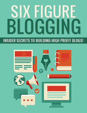 Six Figure BLOGGING Insider Secrets To Building High Profit Blogs