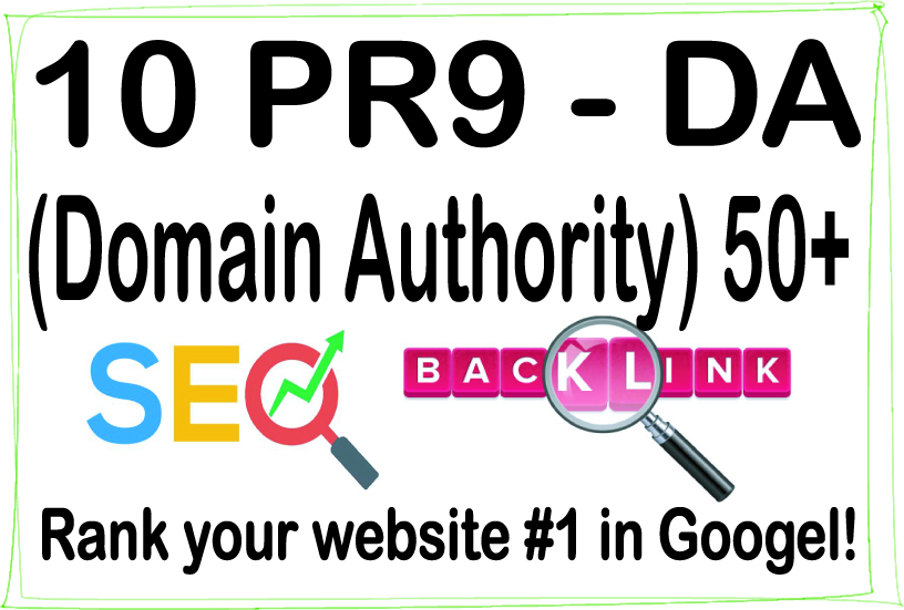 Do 10 PR-9 High Authority HQ DA -Domain Authority- 50+ Backlinks