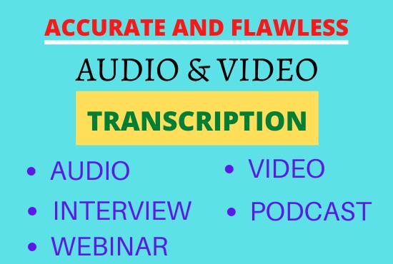 I will transcribe audio and video transcription