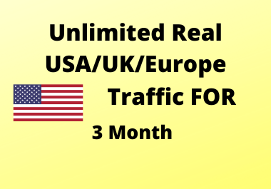 High quality Traffic for 3 Months USA,  UK,  Europe high quality,  Low bounce rate,  Targeted organic
