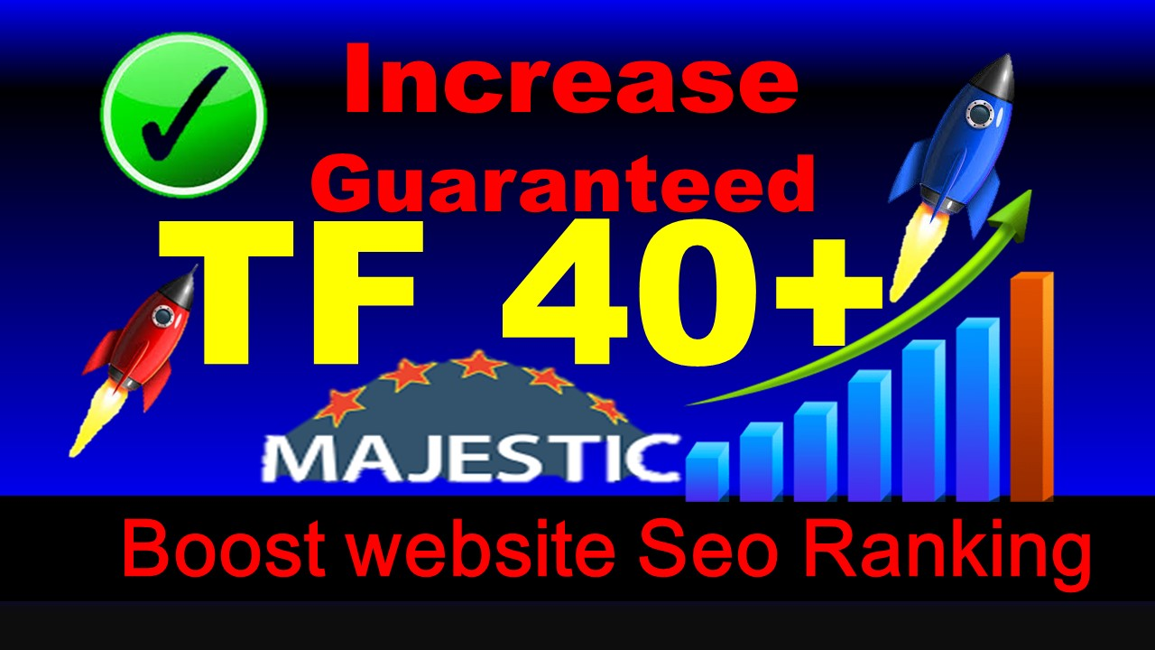 increase majestic trust flow TF 25 plus in 10 days Guaranteed
