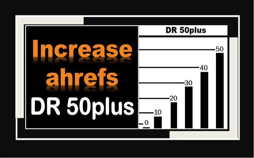 Increase ahrefs domain rating DR 50 plus in 20 days