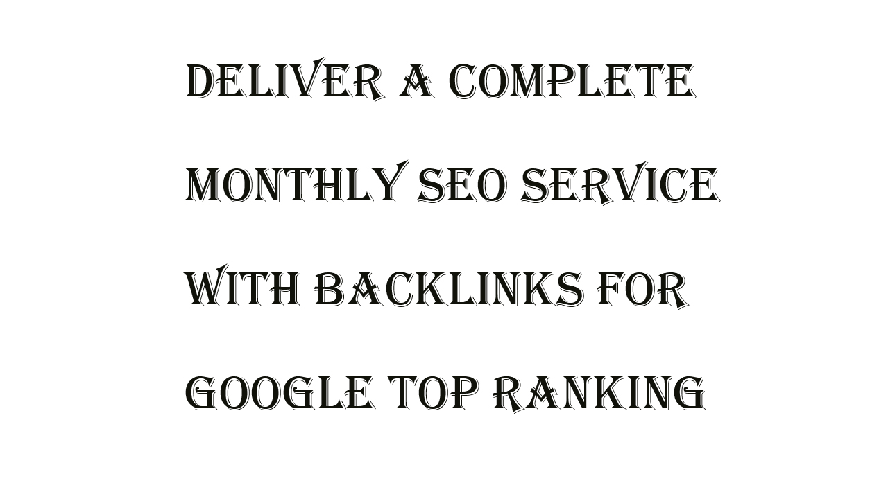 I will deliver a complete monthly SEO service with backlinks for google top ranking