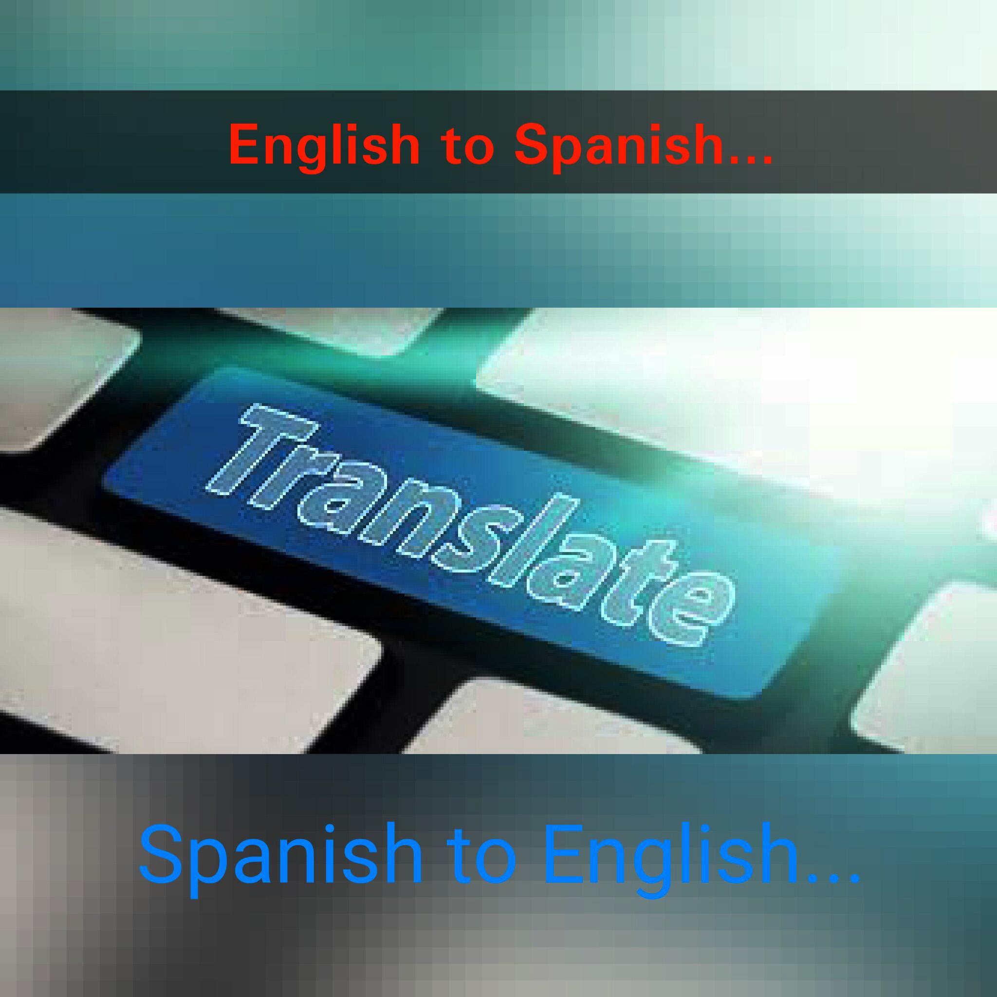 I will Translate English to Spanish or Spanish to English language.