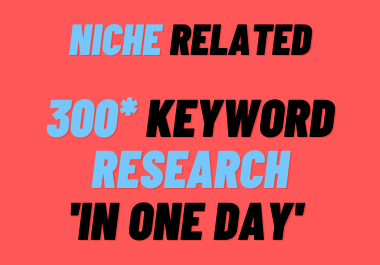Niche Related 300 Keyword Research With In One Day