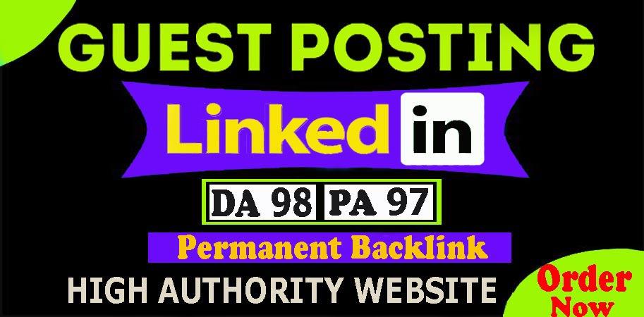 Write and Publish Permanent Guest Post Backlink on Linkedin. com DA98,  PA97