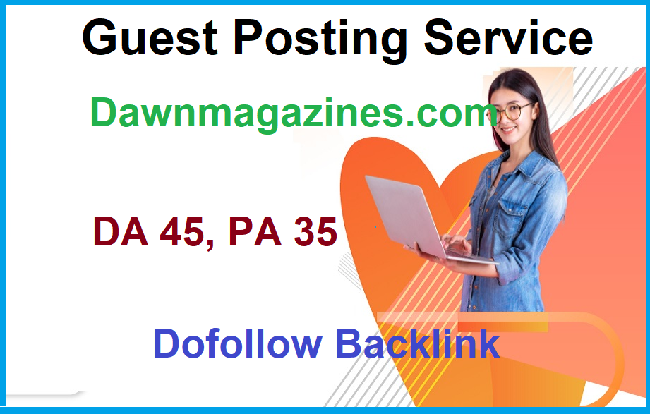 Do high authority guest post on Dawanmagazines, Dawnmagazines. com