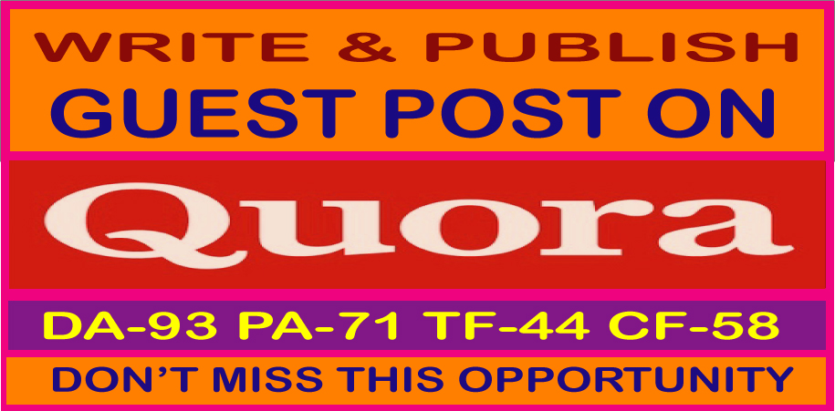 Write & Publish a guest post on Quora. Com DA93,  PA71,  CF58 Permanent Backlinks limited offer