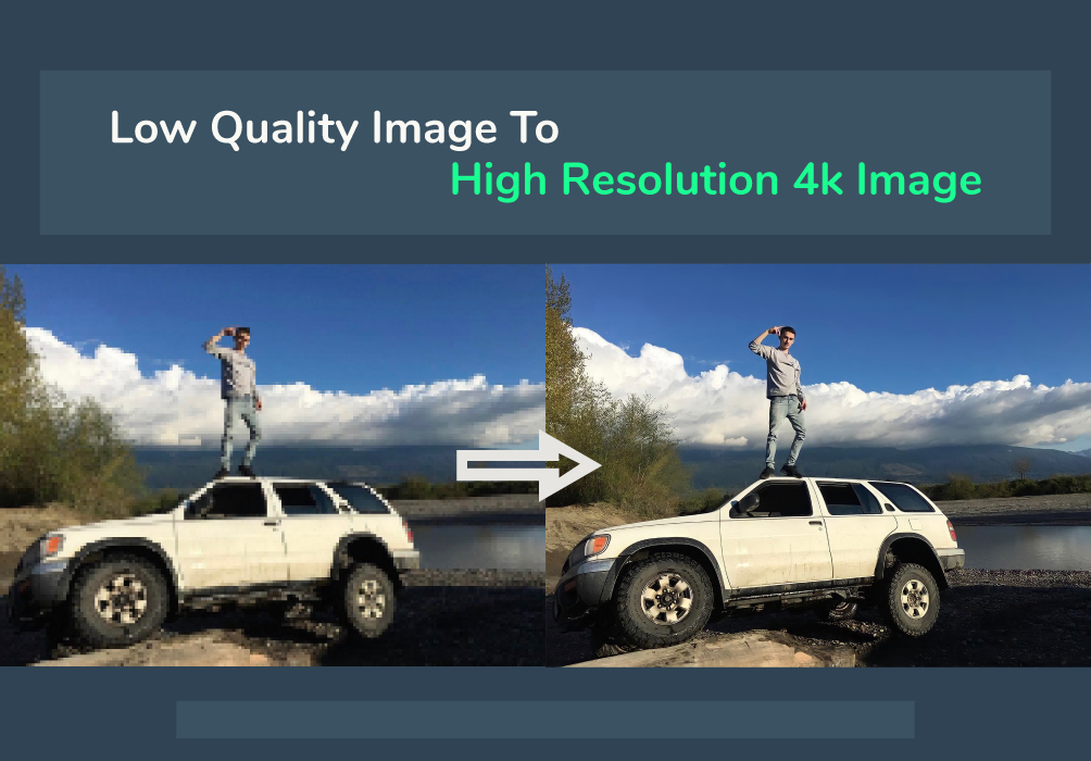 Sharpen or Improve your Images from Low to High Resolution 4k Quality