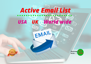 I will provide fresh USA,  UK, world wide active email list