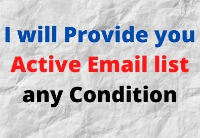 I wil provide you Active Email list any Condition