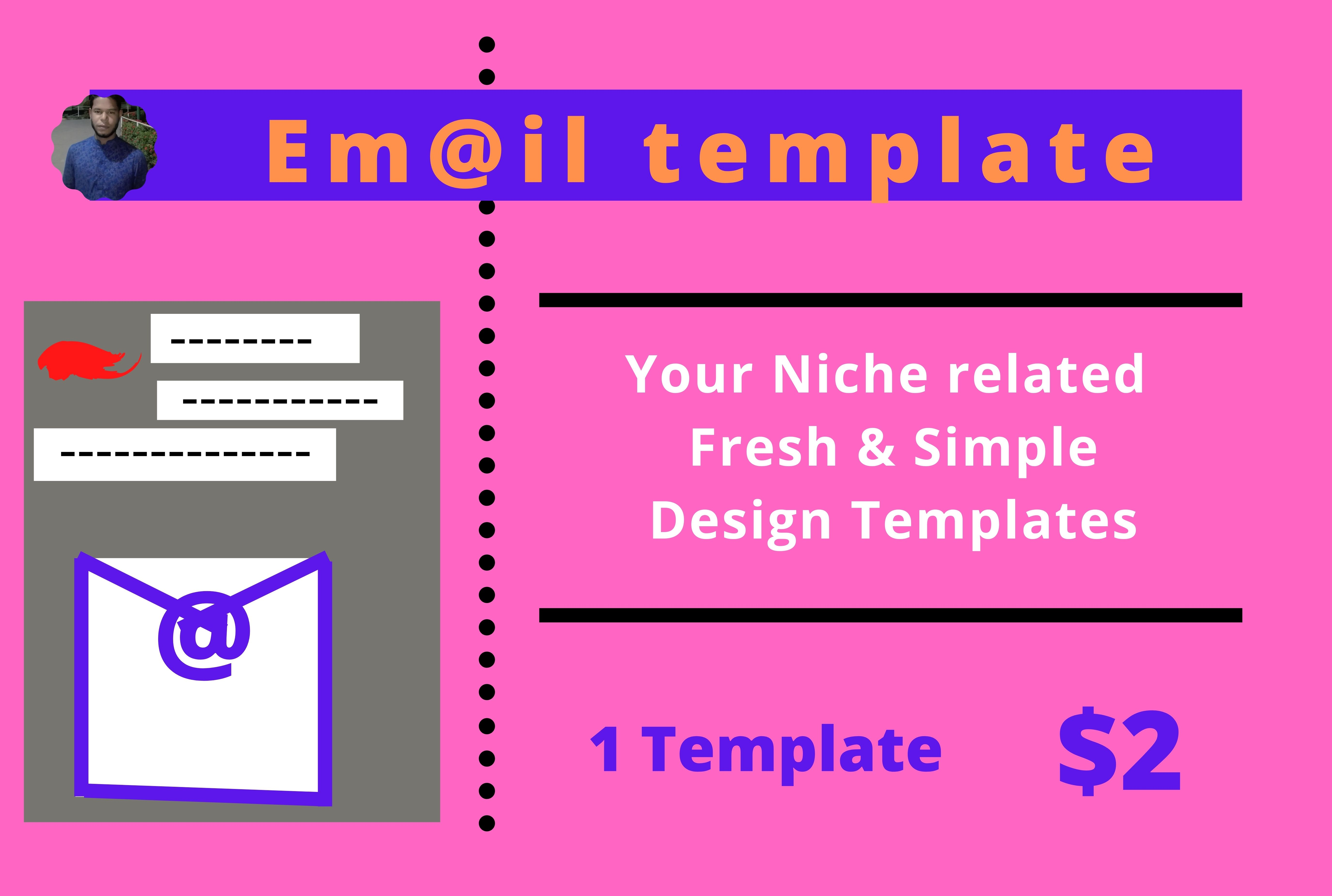 I Will provide Niche related fresh & simple design email template