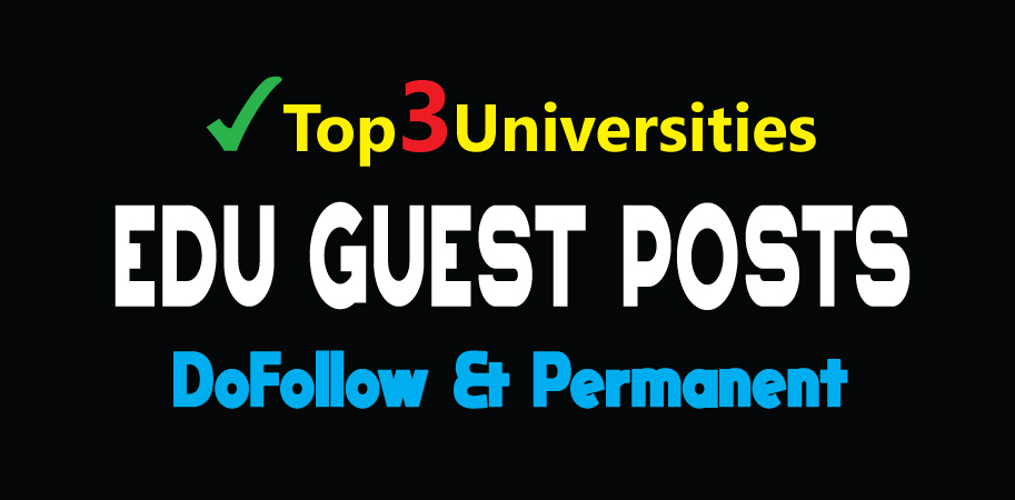 Publish 3 EDU Guest Posts on Top Level Universities